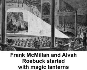 Frank McMillan and Alvah Roebuck began with magic lanters.